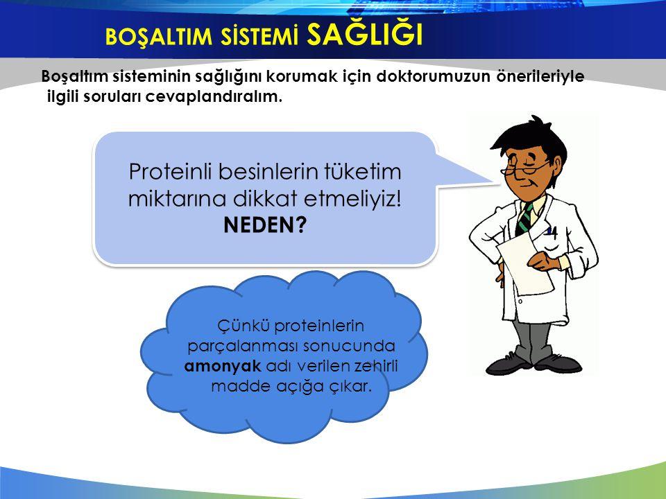 Boşaltım sisteminin sağlığını korumak için doktorumuzun önerileriyle ilgili soruları cevaplandıralım. Proteinli besinlerin tüketim miktarına dikkat et