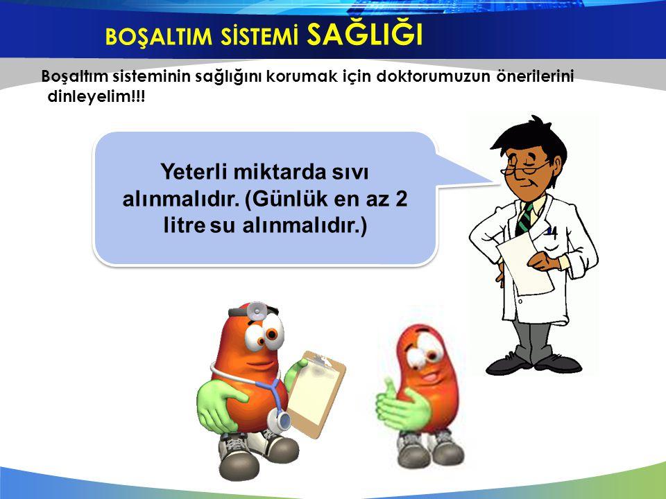 Boşaltım sisteminin sağlığını korumak için doktorumuzun önerilerini dinleyelim!!! Yeterli miktarda sıvı alınmalıdır. (Günlük en az 2 litre su alınmalı