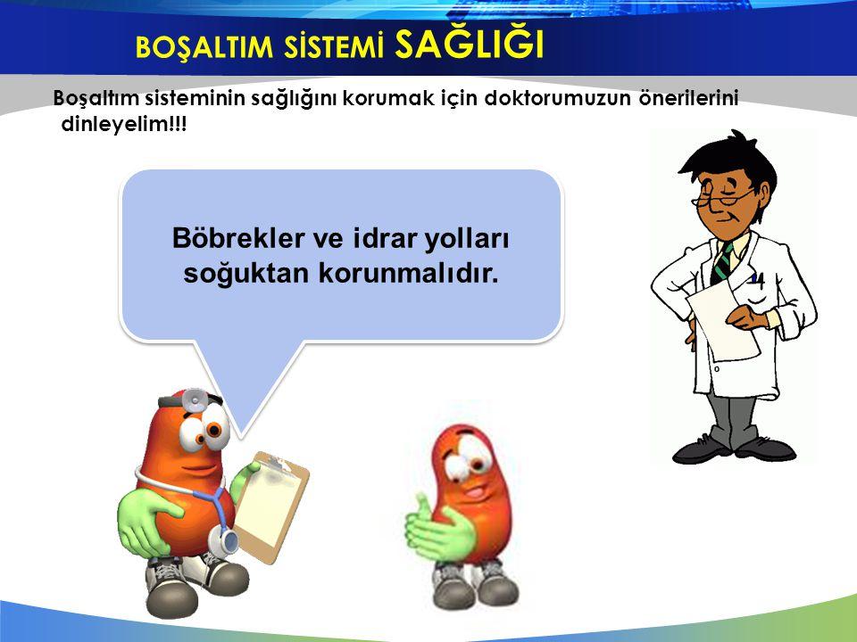Boşaltım sisteminin sağlığını korumak için doktorumuzun önerilerini dinleyelim!!! Böbrekler ve idrar yolları soğuktan korunmalıdır. BOŞALTIM SİSTEMİ S