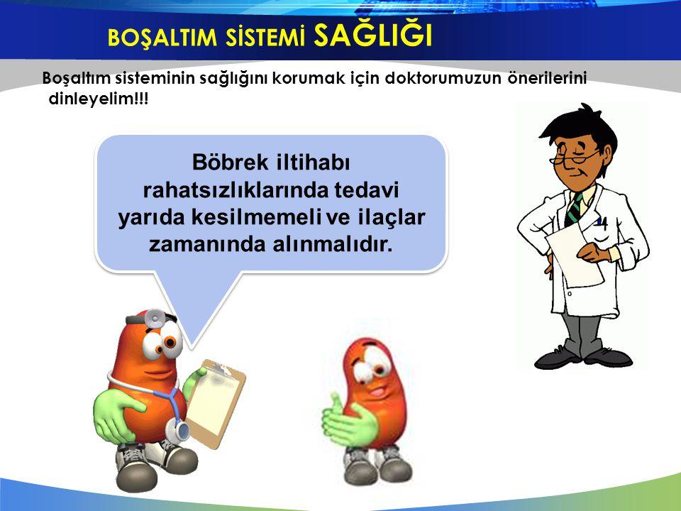 Boşaltım sisteminin sağlığını korumak için doktorumuzun önerilerini dinleyelim!!! Böbrek iltihabı rahatsızlıklarında tedavi yarıda kesilmemeli ve ilaç