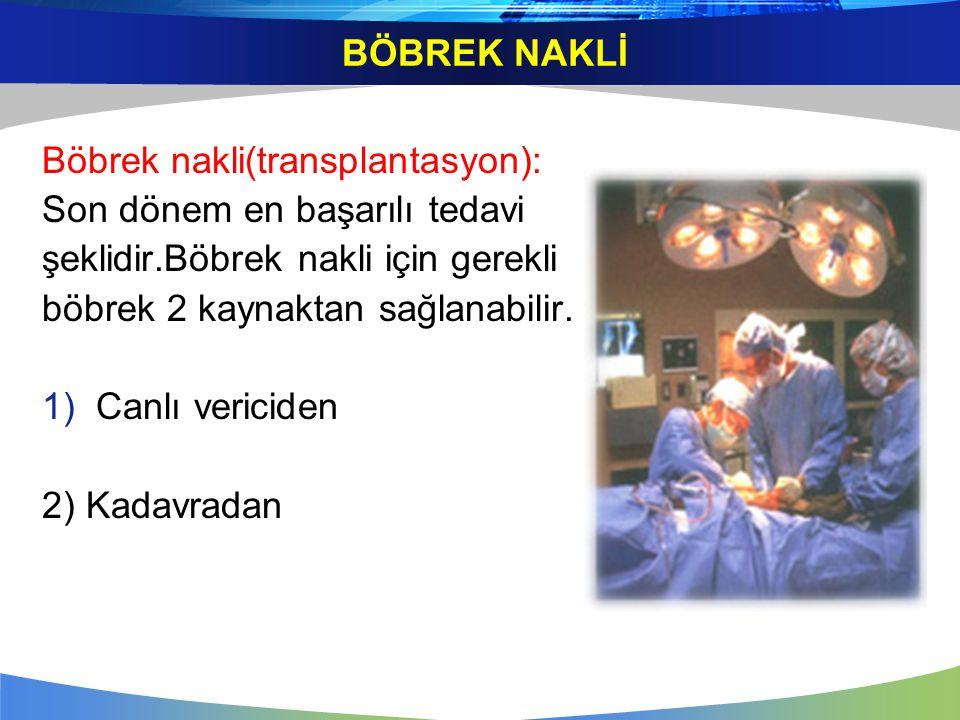 Böbrek nakli(transplantasyon): Son dönem en başarılı tedavi şeklidir.Böbrek nakli için gerekli böbrek 2 kaynaktan sağlanabilir. 1)Canlı vericiden 2) K