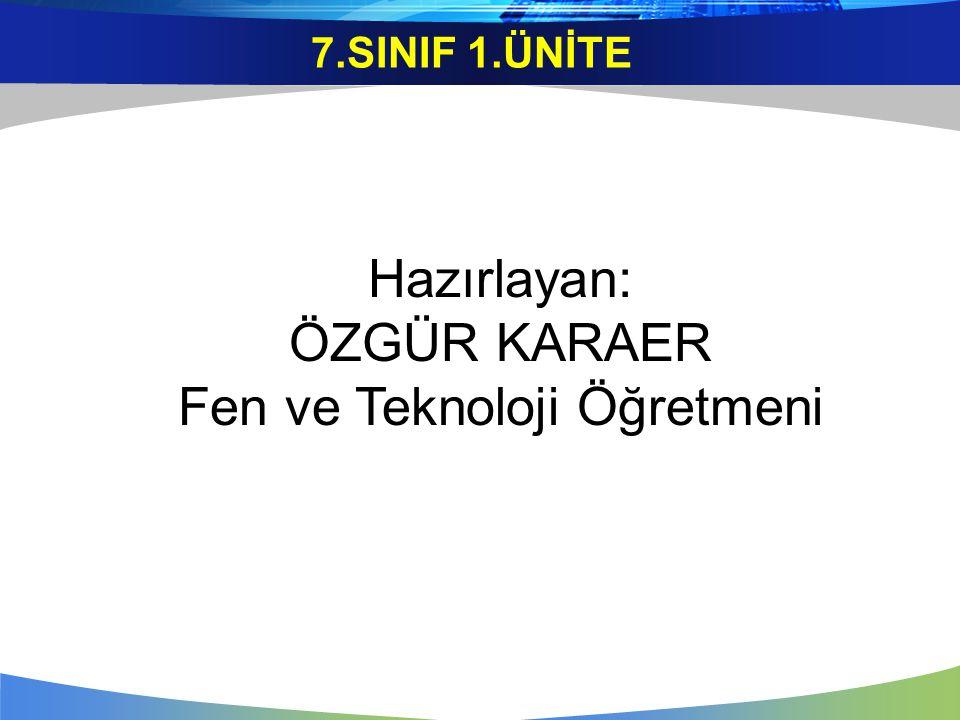 7.SINIF 1.ÜNİTE Hazırlayan: ÖZGÜR KARAER Fen ve Teknoloji Öğretmeni