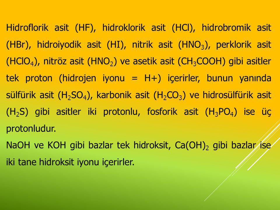 Hidroflorik asit (HF), hidroklorik asit (HCl), hidrobromik asit (HBr), hidroiyodik asit (HI), nitrik asit (HNO 3 ), perklorik asit (HClO 4 ), nitröz a