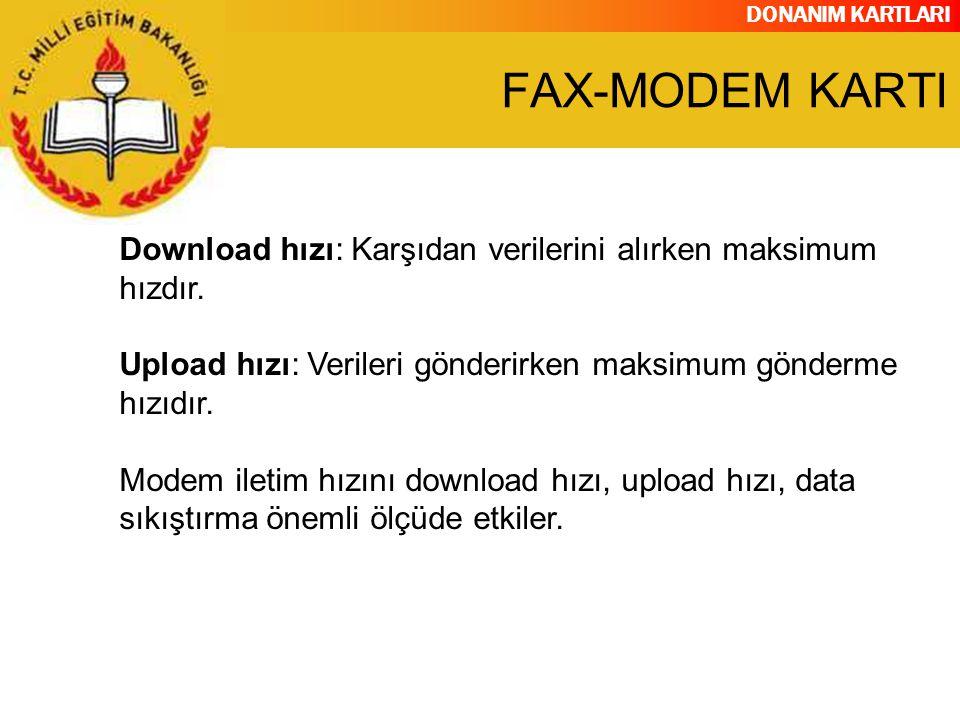 DONANIM KARTLARI Download hızı: Karşıdan verilerini alırken maksimum hızdır. Upload hızı: Verileri gönderirken maksimum gönderme hızıdır. Modem iletim
