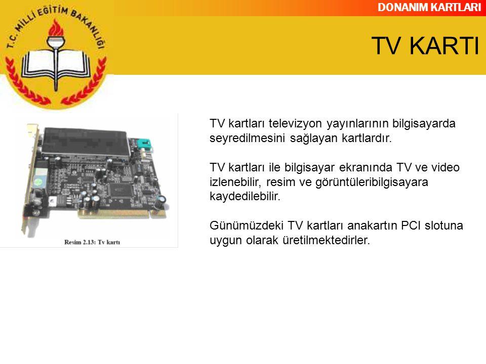 DONANIM KARTLARI TV kartları televizyon yayınlarının bilgisayarda seyredilmesini sağlayan kartlardır. TV kartları ile bilgisayar ekranında TV ve video