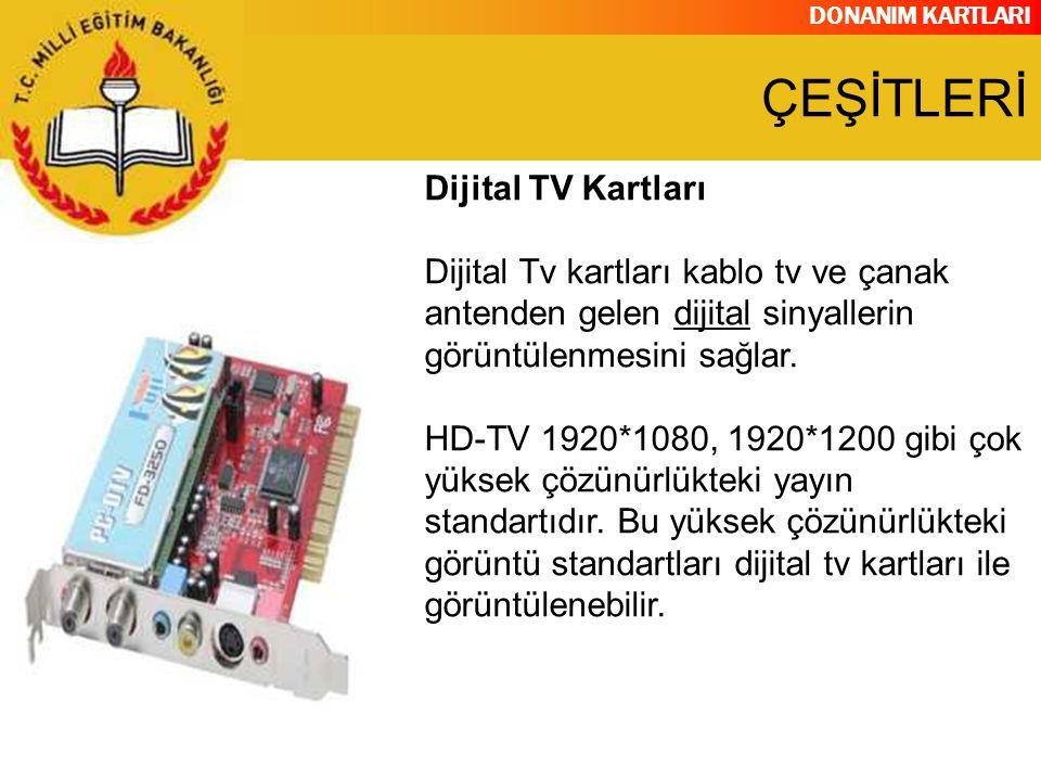 DONANIM KARTLARI Dijital TV Kartları Dijital Tv kartları kablo tv ve çanak antenden gelen dijital sinyallerin görüntülenmesini sağlar. HD-TV 1920*1080