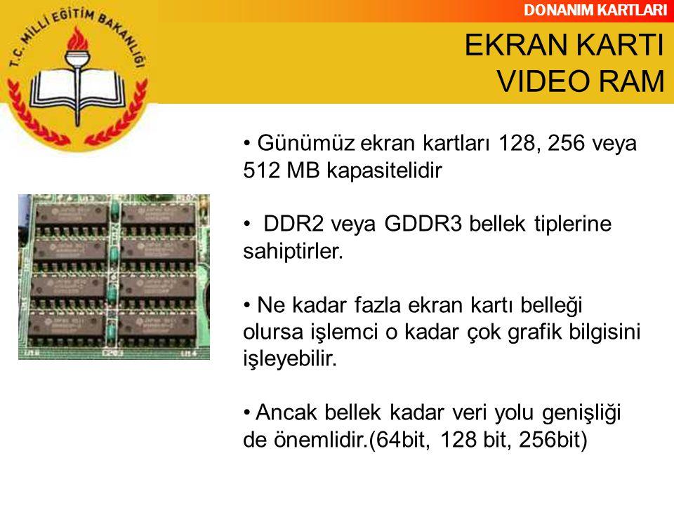 DONANIM KARTLARI Günümüz ekran kartları 128, 256 veya 512 MB kapasitelidir DDR2 veya GDDR3 bellek tiplerine sahiptirler. Ne kadar fazla ekran kartı be
