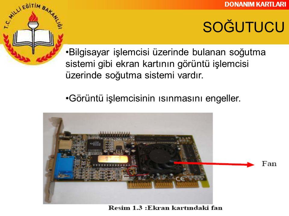 DONANIM KARTLARI Bilgisayar işlemcisi üzerinde bulanan soğutma sistemi gibi ekran kartının görüntü işlemcisi üzerinde soğutma sistemi vardır. Görüntü