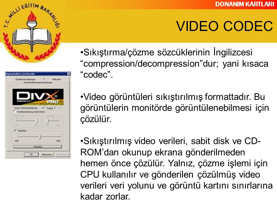 """DONANIM KARTLARI Sıkıştırma/çözme sözcüklerinin İngilizcesi """"compression/decompression""""dur; yani kısaca """"codec"""". Video görüntüleri sıkıştırılmış forma"""
