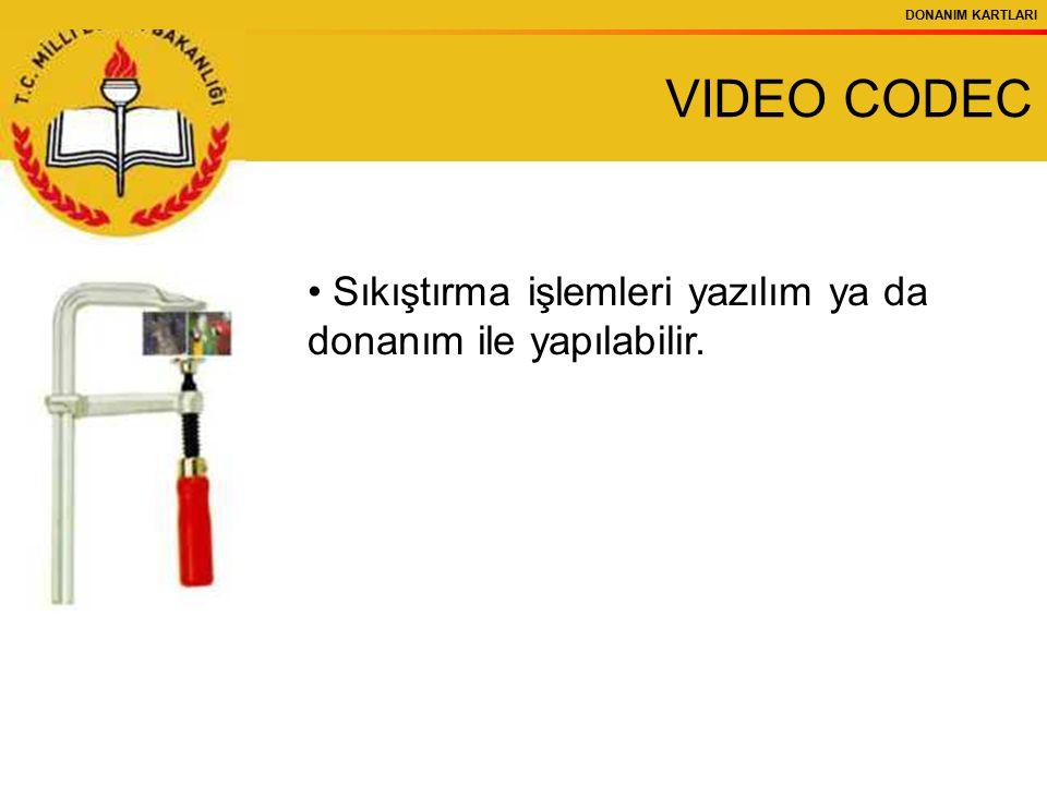 DONANIM KARTLARI Sıkıştırma işlemleri yazılım ya da donanım ile yapılabilir. VIDEO CODEC