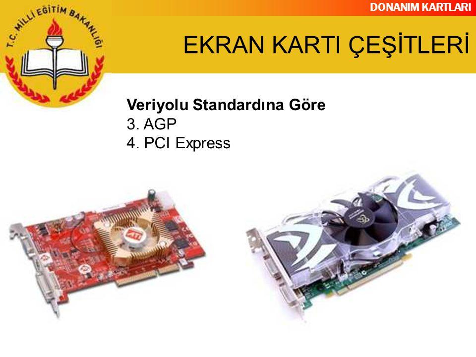 DONANIM KARTLARI Veriyolu Standardına Göre 3. AGP 4. PCI Express EKRAN KARTI ÇEŞİTLERİ