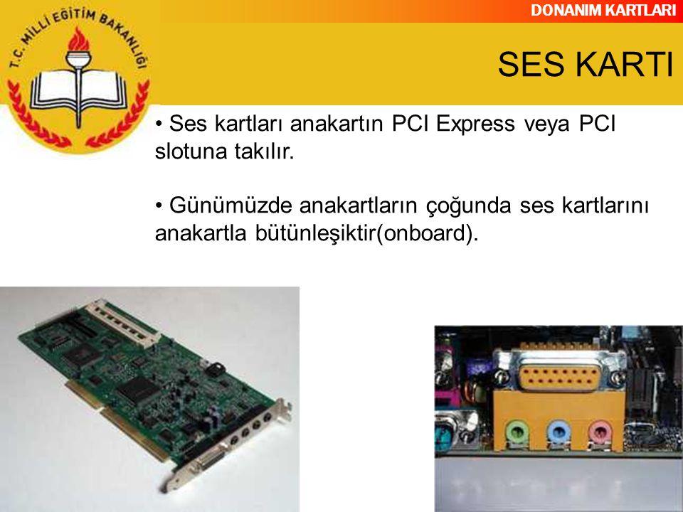 DONANIM KARTLARI Ses kartları anakartın PCI Express veya PCI slotuna takılır. Günümüzde anakartların çoğunda ses kartlarını anakartla bütünleşiktir(on