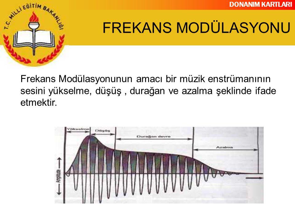 DONANIM KARTLARI Frekans Modülasyonunun amacı bir müzik enstrümanının sesini yükselme, düşüş, durağan ve azalma şeklinde ifade etmektir. FREKANS MODÜL