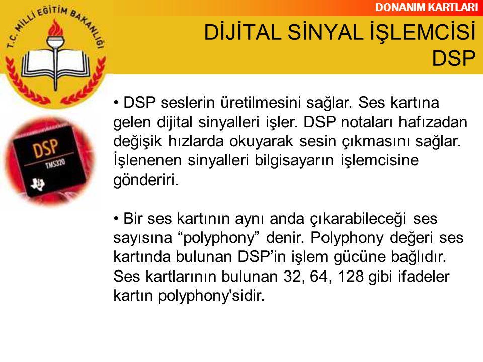 DONANIM KARTLARI DSP seslerin üretilmesini sağlar. Ses kartına gelen dijital sinyalleri işler. DSP notaları hafızadan değişik hızlarda okuyarak sesin