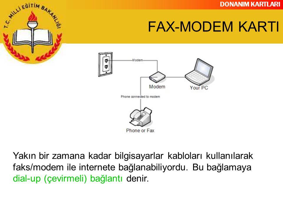 DONANIM KARTLARI Yakın bir zamana kadar bilgisayarlar kabloları kullanılarak faks/modem ile internete bağlanabiliyordu. Bu bağlamaya dial-up (çevirmel