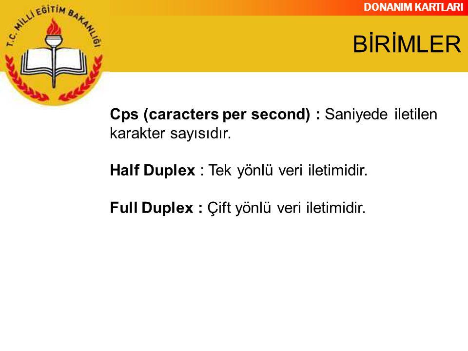 DONANIM KARTLARI Cps (caracters per second) : Saniyede iletilen karakter sayısıdır. Half Duplex : Tek yönlü veri iletimidir. Full Duplex : Çift yönlü