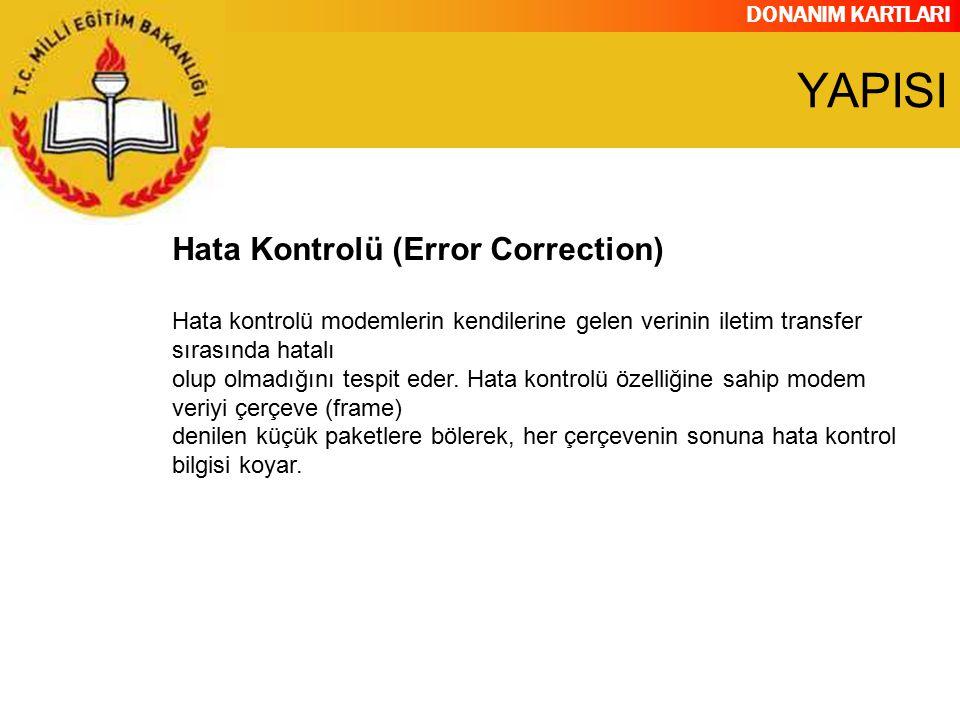 DONANIM KARTLARI Hata Kontrolü (Error Correction) Hata kontrolü modemlerin kendilerine gelen verinin iletim transfer sırasında hatalı olup olmadığını