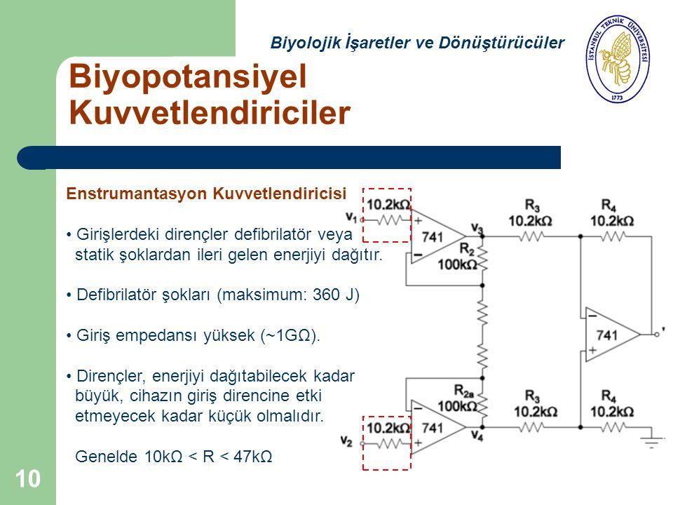 10 Biyopotansiyel Kuvvetlendiriciler Biyolojik İşaretler ve Dönüştürücüler Enstrumantasyon Kuvvetlendiricisi Girişlerdeki dirençler defibrilatör veya statik şoklardan ileri gelen enerjiyi dağıtır.