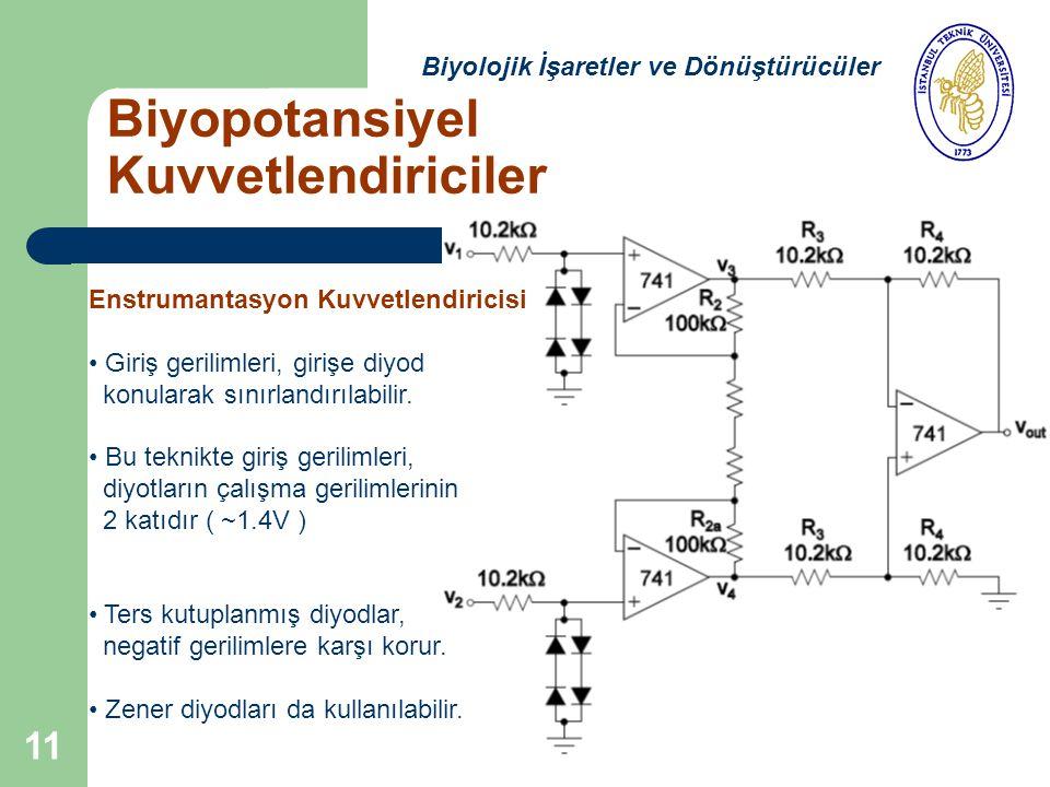 11 Biyopotansiyel Kuvvetlendiriciler Biyolojik İşaretler ve Dönüştürücüler Enstrumantasyon Kuvvetlendiricisi Giriş gerilimleri, girişe diyod konularak sınırlandırılabilir.