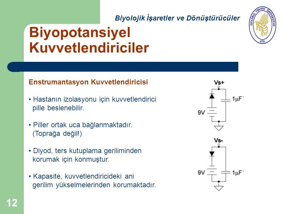 12 Biyopotansiyel Kuvvetlendiriciler Biyolojik İşaretler ve Dönüştürücüler Enstrumantasyon Kuvvetlendiricisi Hastanın izolasyonu için kuvvetlendirici pille beslenebilir.