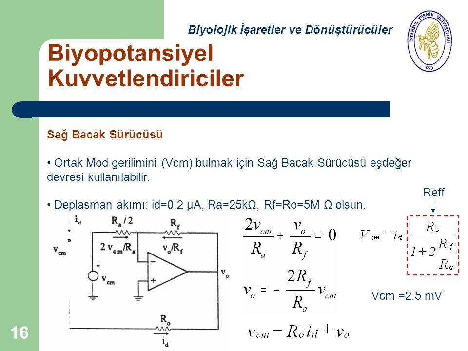 16 Biyopotansiyel Kuvvetlendiriciler Biyolojik İşaretler ve Dönüştürücüler Sağ Bacak Sürücüsü Ortak Mod gerilimini (Vcm) bulmak için Sağ Bacak Sürücüsü eşdeğer devresi kullanılabilir.