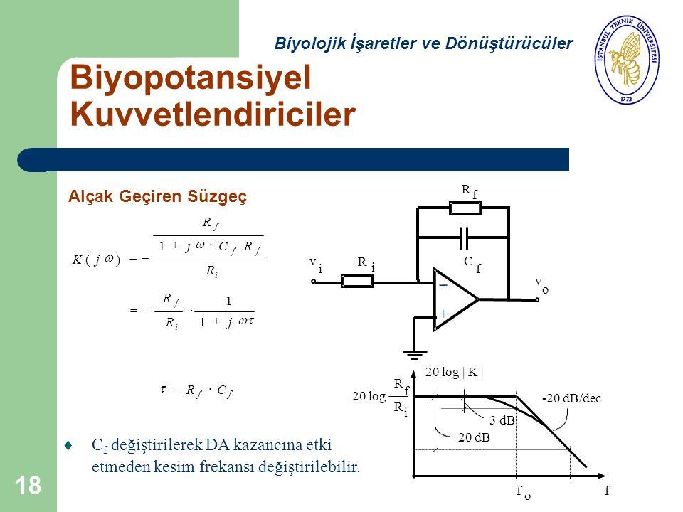 18 Kj R jCR R f ff i ()     1 R Rj f i    1 1 20 log   K   o 3 dB 20 log R f R i -20 dB/dec ff 20 dB v v o i C R i R f f RC ff  t C f değiştirilerek DA kazancına etki etmeden kesim frekansı değiştirilebilir.
