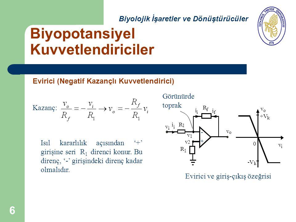 6 Evirici (Negatif Kazançlı Kuvvetlendirici) Kazanç: v v v v R R f o i i 1 o k 0 -V +V k i i i i i f v 1 v 2 + - Evirici ve giriş-çıkış özeğrisi R 1 Isıl kararlılık açısından '+' girişine seri R 1 direnci konur.