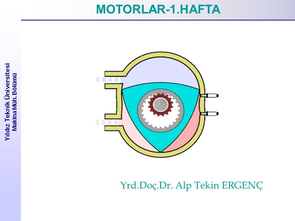 Yıldız Teknik Üniversitesi Makina Müh. Bölümü MOTORLAR-1.HAFTA Yrd.Doç.Dr. Alp Tekin ERGENÇ