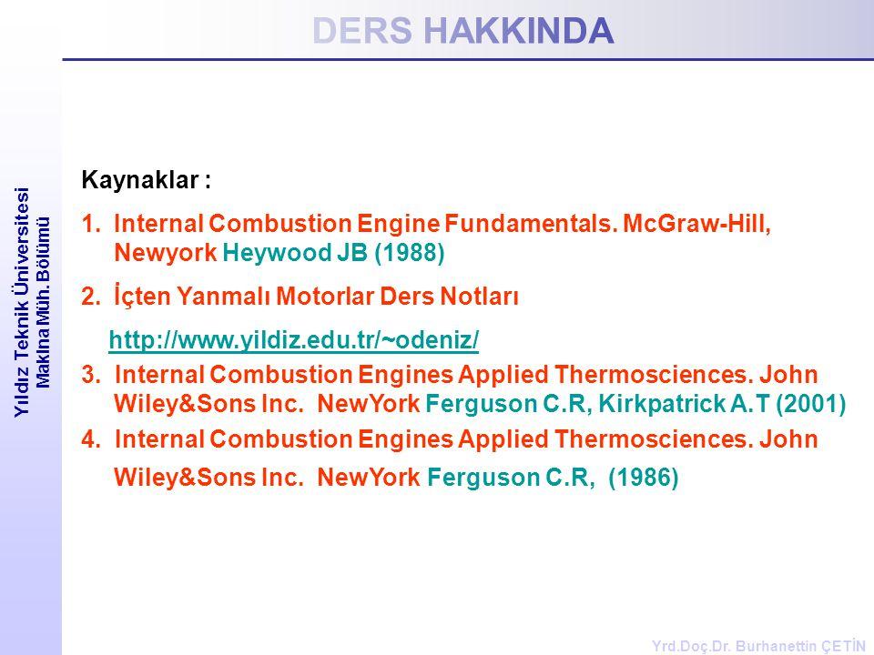 DERS HAKKINDA Yıldız Teknik Üniversitesi Makina Müh. Bölümü Kaynaklar : 1.Internal Combustion Engine Fundamentals. McGraw-Hill, Newyork Heywood JB (19