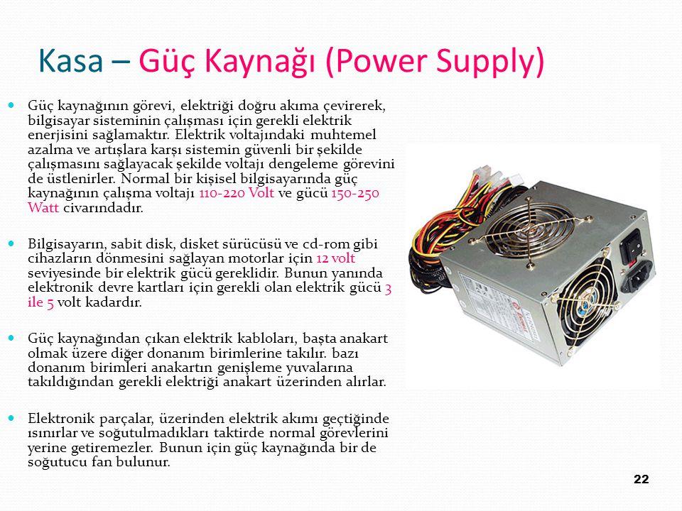 Kasa – Güç Kaynağı (Power Supply) Güç kaynağının görevi, elektriği doğru akıma çevirerek, bilgisayar sisteminin çalışması için gerekli elektrik enerji