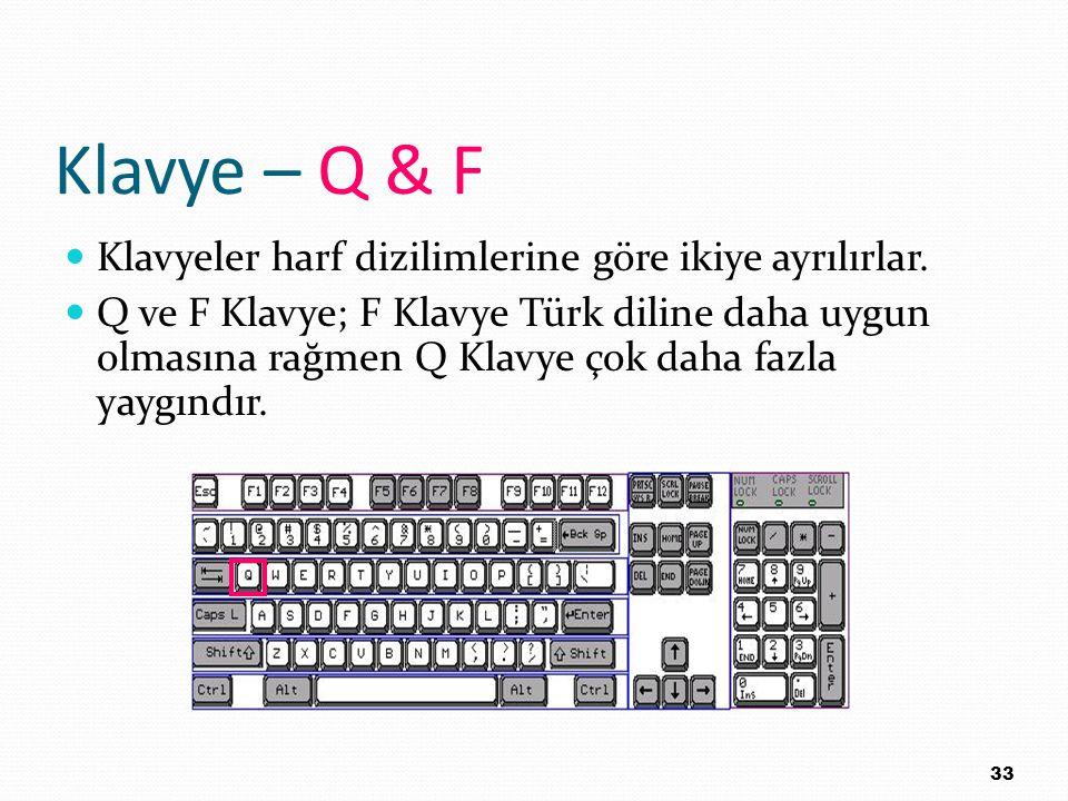 Klavye – Q & F Klavyeler harf dizilimlerine göre ikiye ayrılırlar. Q ve F Klavye; F Klavye Türk diline daha uygun olmasına rağmen Q Klavye çok daha fa