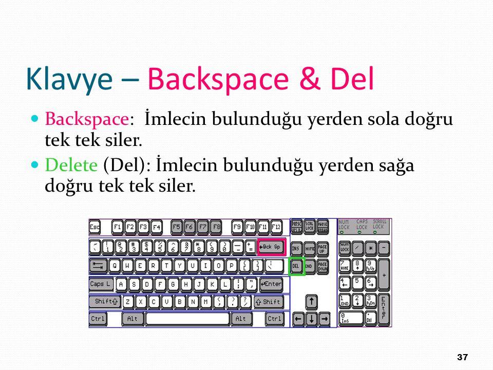 Klavye – Backspace & Del Backspace: İmlecin bulunduğu yerden sola doğru tek tek siler. Delete (Del): İmlecin bulunduğu yerden sağa doğru tek tek siler