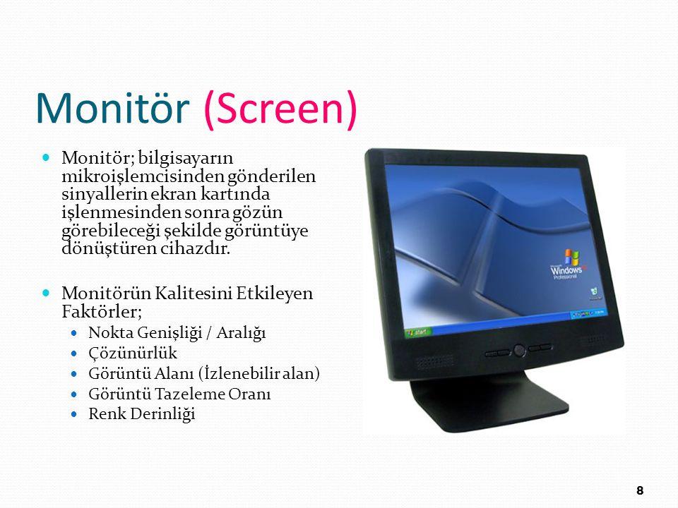 Monitör (Screen) Monitör; bilgisayarın mikroişlemcisinden gönderilen sinyallerin ekran kartında işlenmesinden sonra gözün görebileceği şekilde görüntü