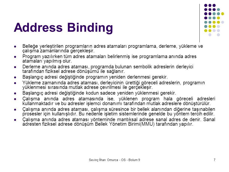 Sevinç İlhan Omurca - OS - Bolum 98 Mantıksal ve Fiziksel Adres CPU tarafından yaratılan adres, mantıksal adres olarak adlandırılır.