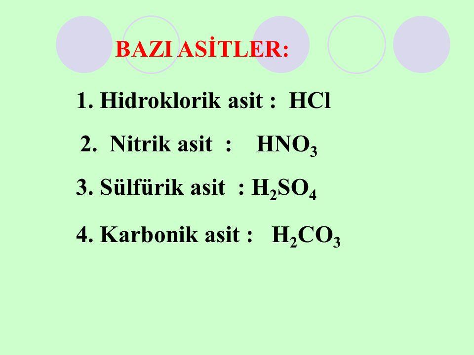 BAZI ASİTLER: 1. Hidroklorik asit : HCl 2. Nitrik asit : HNO 3 3. Sülfürik asit : H 2 SO 4 4. Karbonik asit : H 2 CO 3