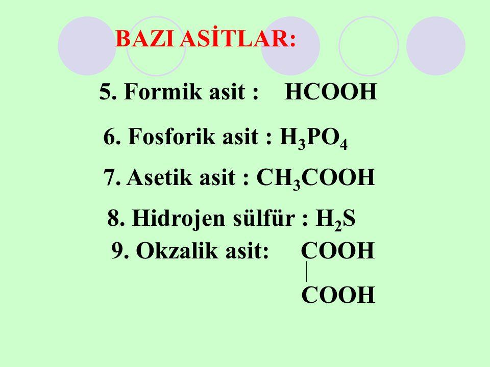 5. Formik asit : HCOOH 6. Fosforik asit : H 3 PO 4 7. Asetik asit : CH 3 COOH 8. Hidrojen sülfür : H2SH2S 9. Okzalik asit: COOH COOH BAZI ASİTLAR: