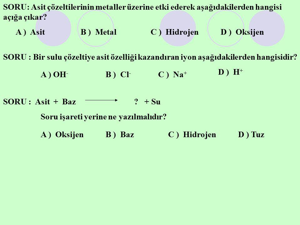 SORU: Asit çözeltilerinin metaller üzerine etki ederek aşağıdakilerden hangisi açığa çıkar? A ) AsitB ) MetalC ) HidrojenD ) Oksijen SORU : Bir sulu ç