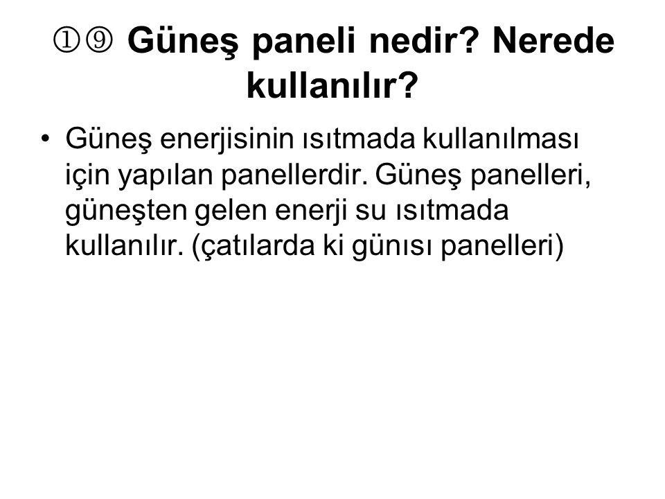  Güneş paneli nedir? Nerede kullanılır? Güneş enerjisinin ısıtmada kullanılması için yapılan panellerdir. Güneş panelleri, güneşten gelen enerji su