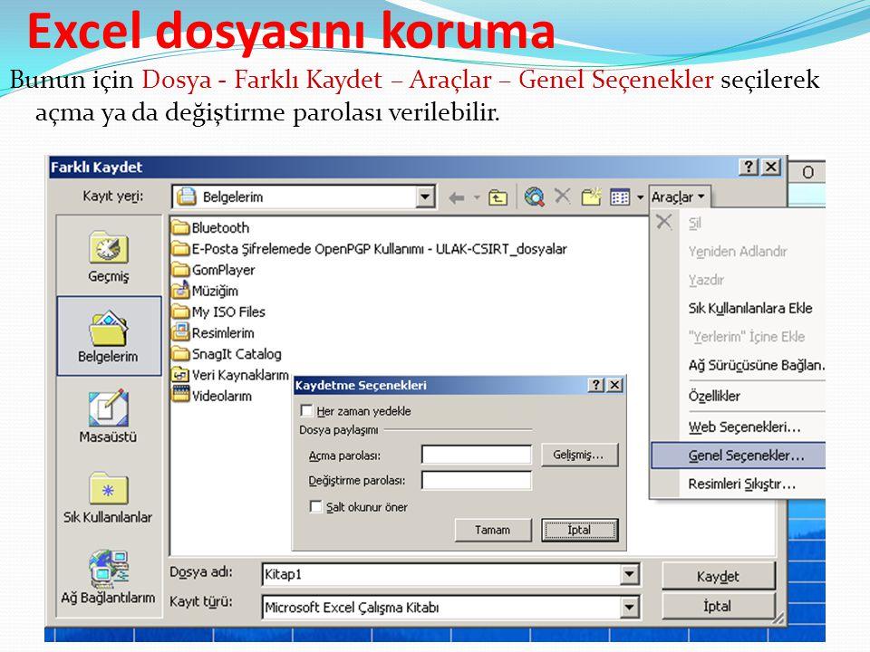 Excel dosyasını koruma Bunun için Dosya - Farklı Kaydet – Araçlar – Genel Seçenekler seçilerek açma ya da değiştirme parolası verilebilir.