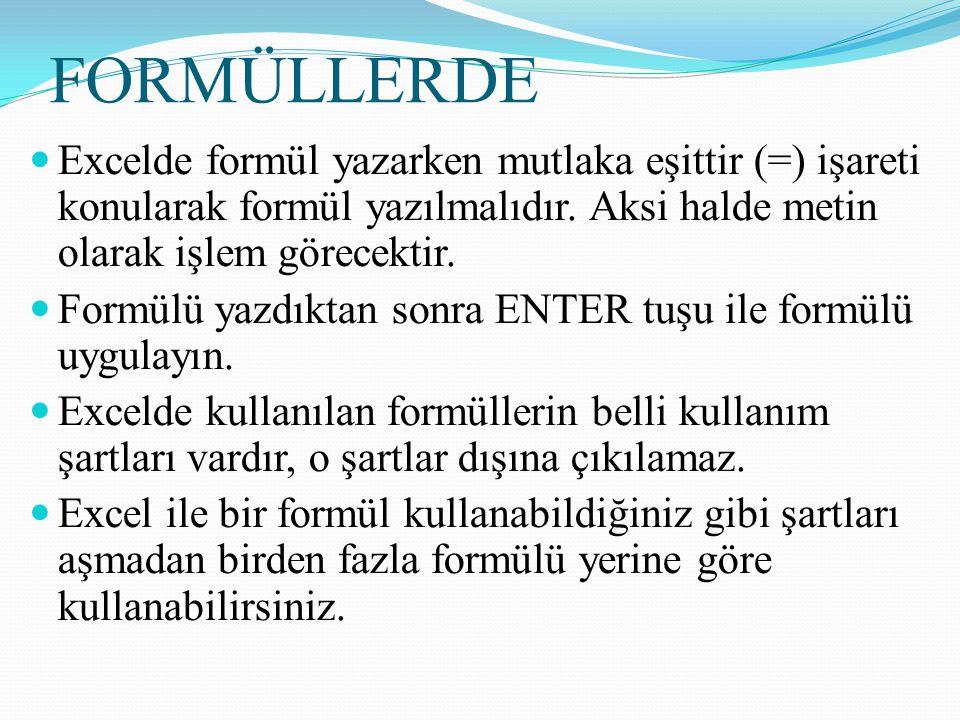 FORMÜLLERDE Excelde formül yazarken mutlaka eşittir (=) işareti konularak formül yazılmalıdır. Aksi halde metin olarak işlem görecektir. Formülü yazdı