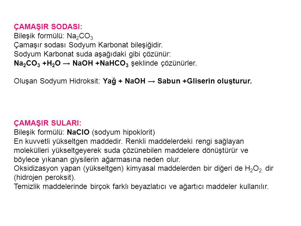ÇAMAŞIR SODASI: Bileşik formülü: Na 2 CO 3 Çamaşır sodası Sodyum Karbonat bileşiğidir. Sodyum Karbonat suda aşağıdaki gibi çözünür: Na 2 CO 3 +H 2 O →