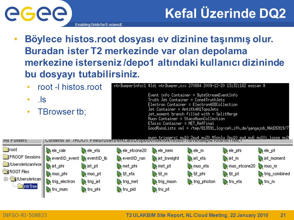 Enabling Grids for E-sciencE INFSO-RI-508833 T2 ULAKBIM Site Report, NL Cloud Meeting, 22 January 2010 21 Kefal Üzerinde DQ2 Böylece histos.root dosya