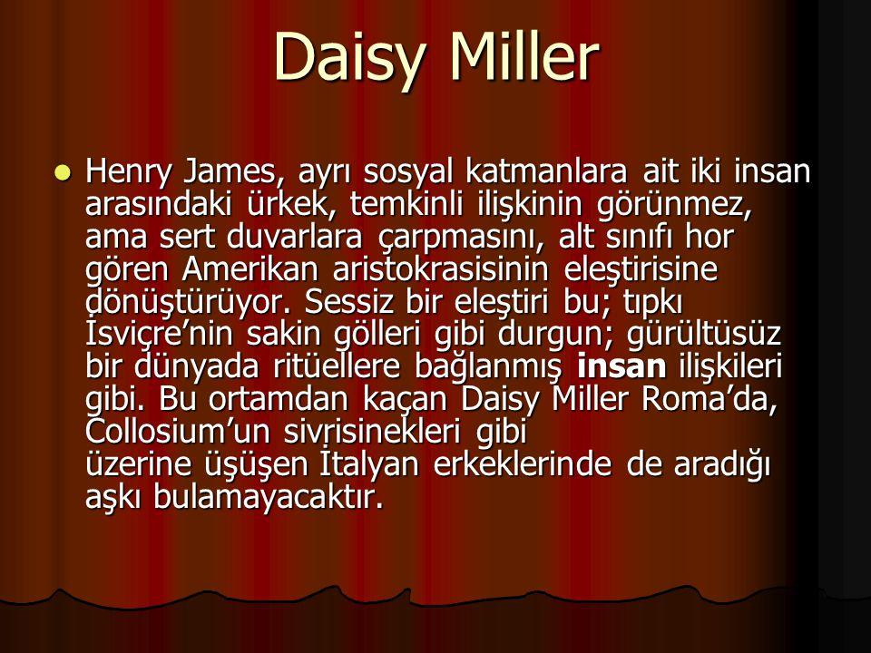 Daisy Miller Henry James, ayrı sosyal katmanlara ait iki insan arasındaki ürkek, temkinli ilişkinin görünmez, ama sert duvarlara çarpmasını, alt sınıf