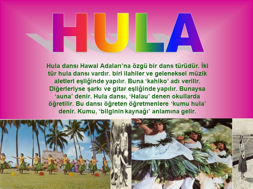 Hula dansı Hawai Adaları'na özgü bir dans türüdür. İki tür hula dansı vardır. biri ilahiler ve geleneksel müzik aletleri eşliğinde yapılır. Buna 'kahi