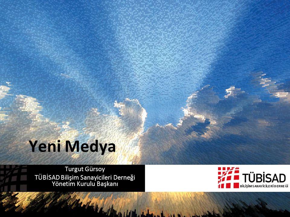 Yeni Medya Turgut Gürsoy TÜBİSAD Bilişim Sanayicileri Derneği Yönetim Kurulu Başkanı