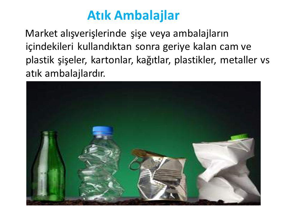 Atık Ambalajlar Market alışverişlerinde şişe veya ambalajların içindekileri kullandıktan sonra geriye kalan cam ve plastik şişeler, kartonlar, kağıtla