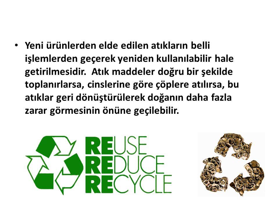 Yeni ürünlerden elde edilen atıkların belli işlemlerden geçerek yeniden kullanılabilir hale getirilmesidir. Atık maddeler doğru bir şekilde toplanırla