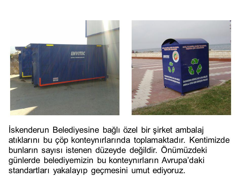İskenderun Belediyesine bağlı özel bir şirket ambalaj atıklarını bu çöp konteynırlarında toplamaktadır. Kentimizde bunların sayısı istenen düzeyde değ