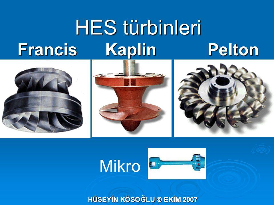 HES türbinleri Francis Kaplin Pelton HÜSEYİN KÖSOĞLU © EKİM 2007 Mikro