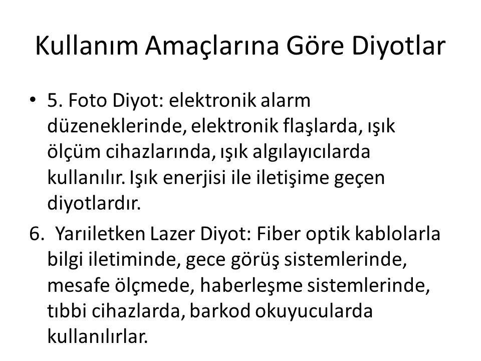 Kullanım Amaçlarına Göre Diyotlar 5. Foto Diyot: elektronik alarm düzeneklerinde, elektronik flaşlarda, ışık ölçüm cihazlarında, ışık algılayıcılarda